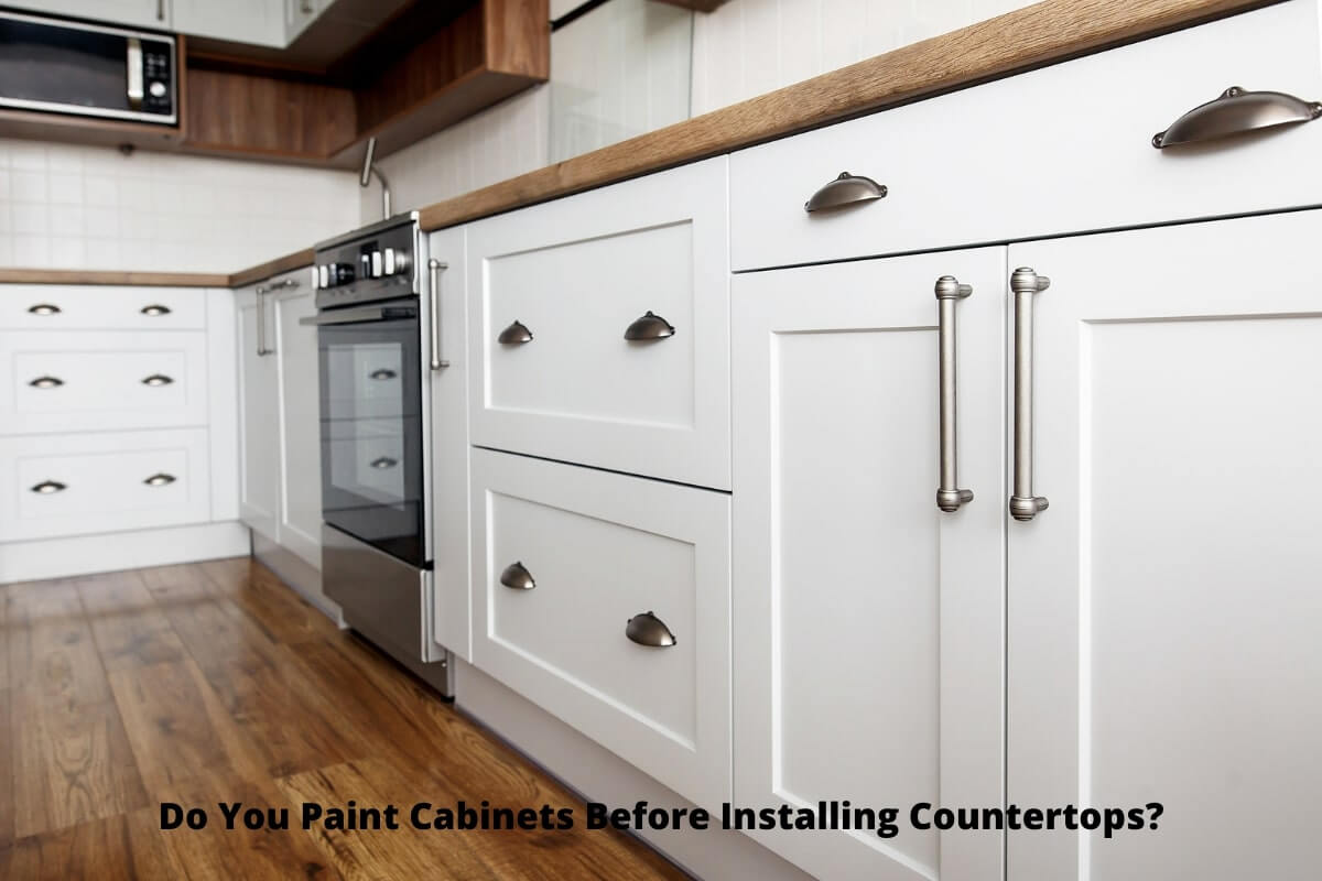 Do You Paint Cabinets Before Installing Countertops?