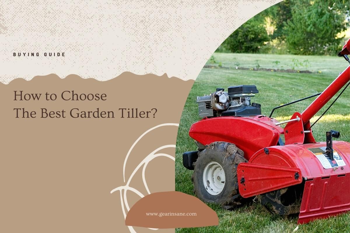 How to Choose The Best Garden Tiller?