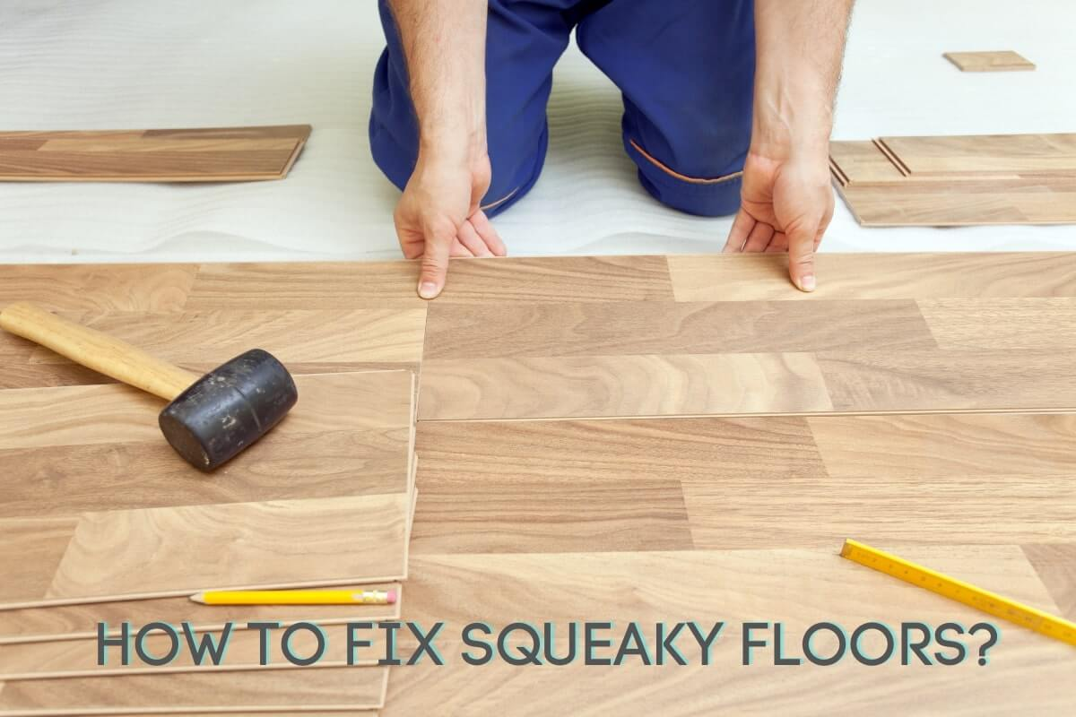 How to Fix Squeaky Floors?